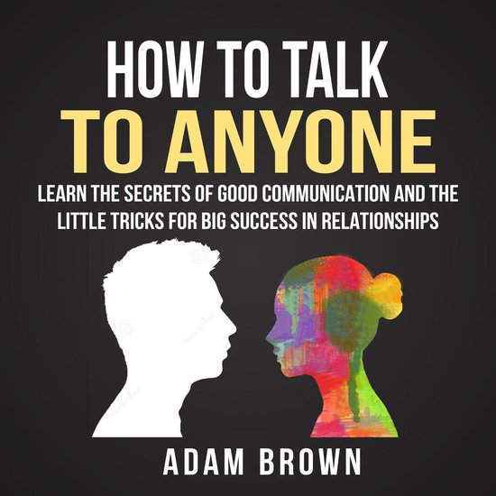 Boek cover How to Talk to Anyone: Learn The Secrets of Good Communication And The Little Tricks for Big Success in Relationships van Adam Brown (Onbekend)