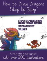 How to Draw Dragons Step by Step - Volume 1 - (Step by step instructions on how to draw dragons)