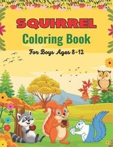 SQUIRREL Coloring Book For Boys Ages 8-12