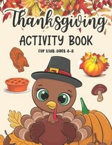 Thanksgiving Activity Book For Kids Ages 4-8: Coloring Pages, Search Word, Mazes, Riddle, and More! Activity Book for Children Boys and Girls and Pres