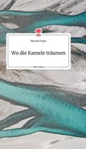 Wo die Kamele traumen. Life is a Story - story.one