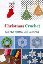 Christmas Crochet: Make Your Christmas More Fascinating!