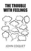 The Trouble With Feelings