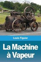 La Machine a Vapeur