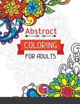 Abstract Coloring for Adults: Abstract Art Coloring Book For Adults: Abstract Shapes and Patterns Coloring Book for Adults