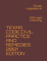 Texas Code Civil Practice and Remedies 2021 Edition