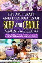 The Art, Craft, and Economics of Soap and Candle Making and Selling