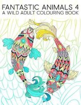 Fantastic Animals 4: A Wild Adult Colouring Book