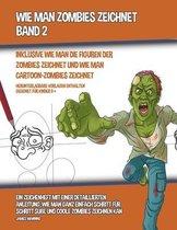 Wie Man Zombies Zeichnet (Inklusive Wie man Die Figuren Der Zombies Zeichnet und Wie Man Cartoon-Zombies Zeichnet)- Band 2
