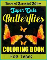 New and Expanded Edition Super Cute Butterflies Coloring Book for Teens