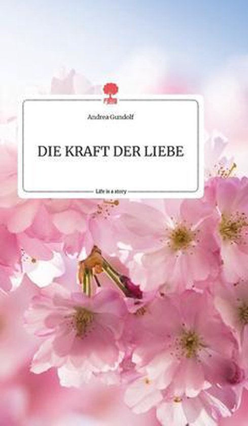 DIE KRAFT DER LIEBE. Life is a Story - story.one