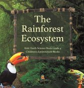 The Rainforest Ecosystem - Kids' Earth Science Book Grade 4 - Children's Environment Books