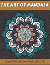 The Art of Mandala Coloring Books for Adults