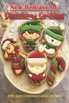 New Release In Christmas Cooking_ 100+ Easy Christmas Cookie Recipes
