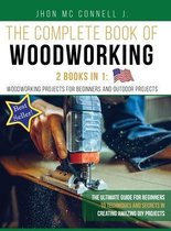The Complete book of woodworking: 2 Books in 1: Woodworking Projects for Beginners and Outdoor Projects
