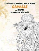 Libri da colorare per adulti - Mandala Di Fiori - Animali - Cavalli