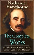 The Complete Works of Nathaniel Hawthorne: Novels, Short Stories, Poetry, Essays, Letters and Memoirs (Illustrated Edition): The Scarlet Letter with its Adaptation, The House of the Seven Gables, The Blithedale Romance, Tanglewood Tales, Birthmark, G