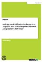 Artikulationskodifikation im Deutschen. Vergleich und Entstehung verschiedener Aussprachewoerterbucher