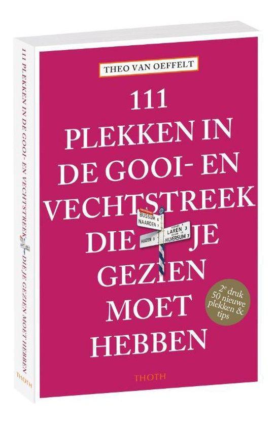 111 plekken in de Gooi-Vechtstreek die je gezien moet hebben - Theo Van Oeffelt |