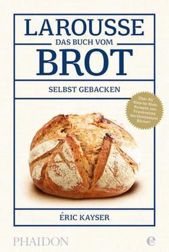 Boek cover Larousse - Das Buch vom Brot van Eric Kayser (Hardcover)