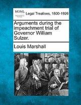 Arguments During the Impeachment Trial of Governor William Sulzer.