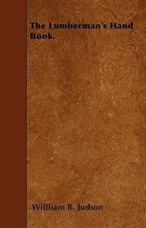 The Lumberman's Hand Book.