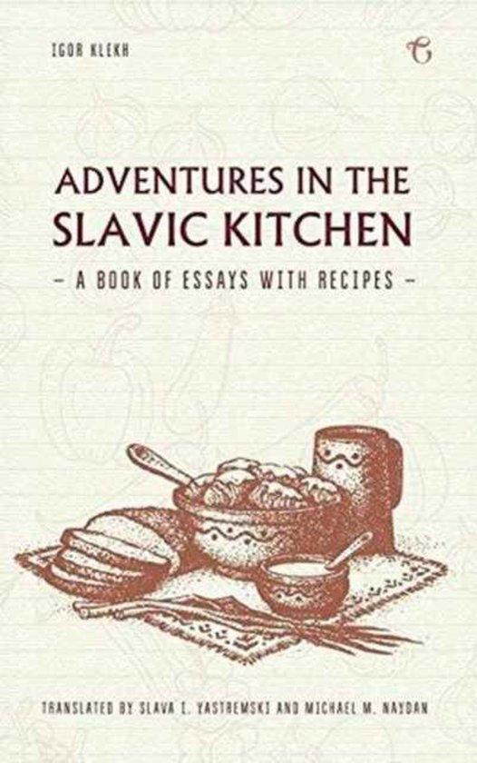 Adventures in the Slavic Kitchen - Igor' Klekh |