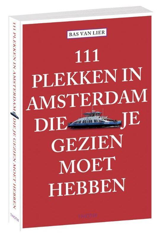 111 plekken in Amsterdam die je gezien moet hebben - Bas van Lier pdf epub