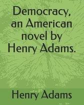 Democracy, an American Novel by Henry Adams.