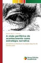 A visao periferica do acontecimento como estrategia narrativa