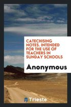 Catechising Notes. Intended for the Use of Teachers in Sunday Schools