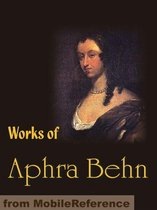 Works Of Aphra Behn: Oroonoko Or The Royal Slave, The Rover, The City Heiress And Love Letters Between A Nobleman And His Sister (Mobi Collected Works)