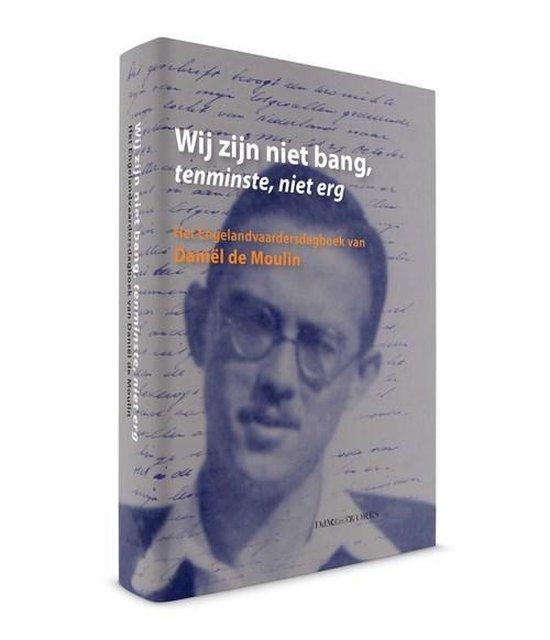 Wij zijn niet bang, tenminste, niet erg - het Engelandvaardersdagboek van Daniël de Moulin - Daniël de Moulin, Hylke Faber, Pieter Stolk | Fthsonline.com