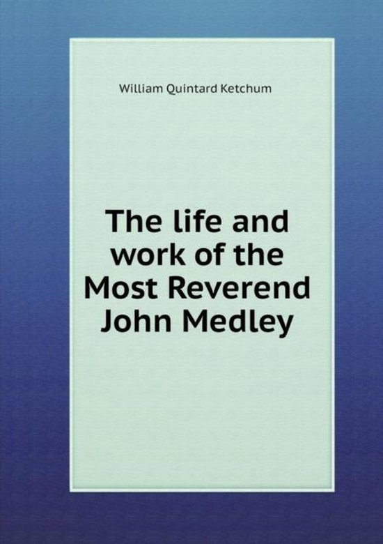 The Life and Work of the Most Reverend John Medley