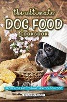 The Ultimate Dog Food Cookbook