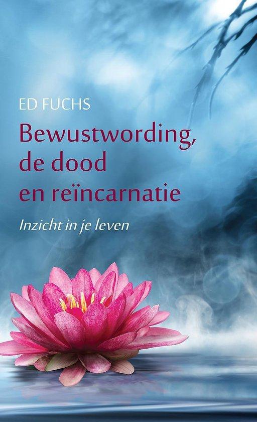 Bewustwording, de dood en reïncarnatie - inzicht in je leven - Ed Fuchs |