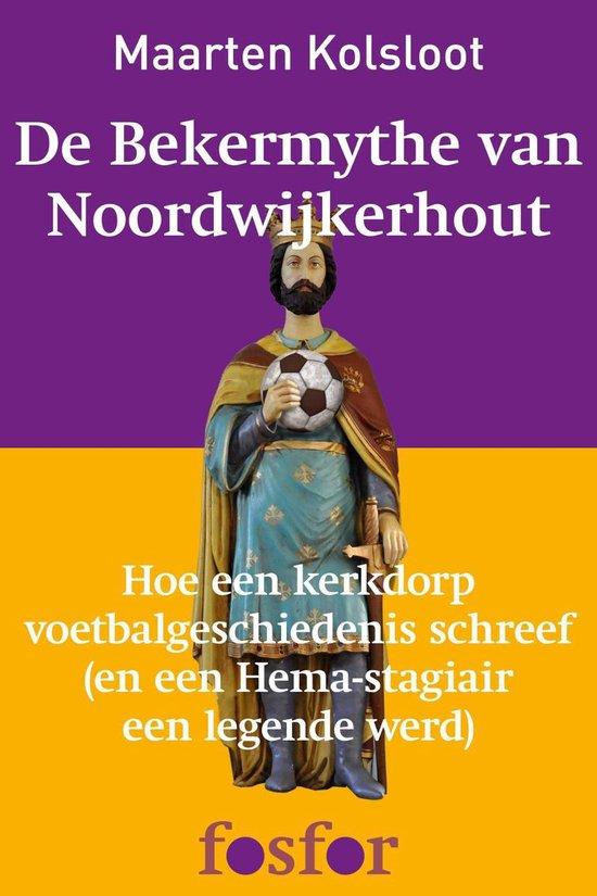 De bekermythe van Noordwijkerhout - Maarten Kolsloot |