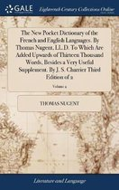 The New Pocket Dictionary of the French and English Languages. by Thomas Nugent, LL.D. to Which Are Added Upwards of Thirteen Thousand Words, Besides a Very Useful Supplement. by J. S. Charrier Third Edition of 2; Volume 2