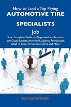 How to Land a Top-Paying Automotive tire specialists Job: Your Complete Guide to Opportunities, Resumes and Cover Letters, Interviews, Salaries, Promotions, What to Expect From Recruiters and More