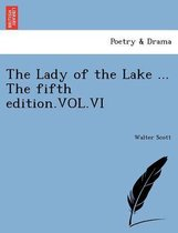 The Lady of the Lake ... the Fifth Edition.Vol.VI