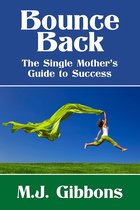Bounce Back: The Single Mother's Guide to Success