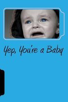 Yep, You're a Baby
