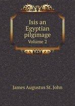 Isis an Egyptian Pilgimage Volume 2