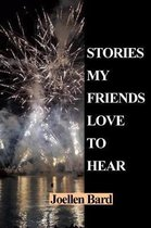 Stories My Friends Love to Hear