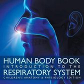 Human Body Book - Introduction to the Respiratory System - Children's Anatomy & Physiology Edition