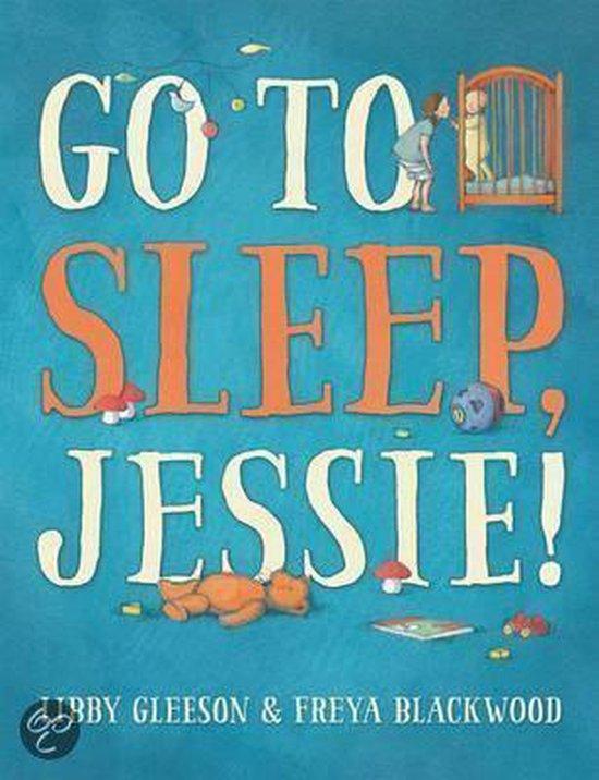 Boek cover Go to Sleep, Jessie! van Libby Gleeson (Paperback)