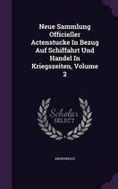 Neue Sammlung Officieller Actenstucke in Bezug Auf Schiffahrt Und Handel in Kriegszeiten, Volume 2