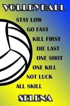 Volleyball Stay Low Go Fast Kill First Die Last One Shot One Kill Not Luck All Skill Selena