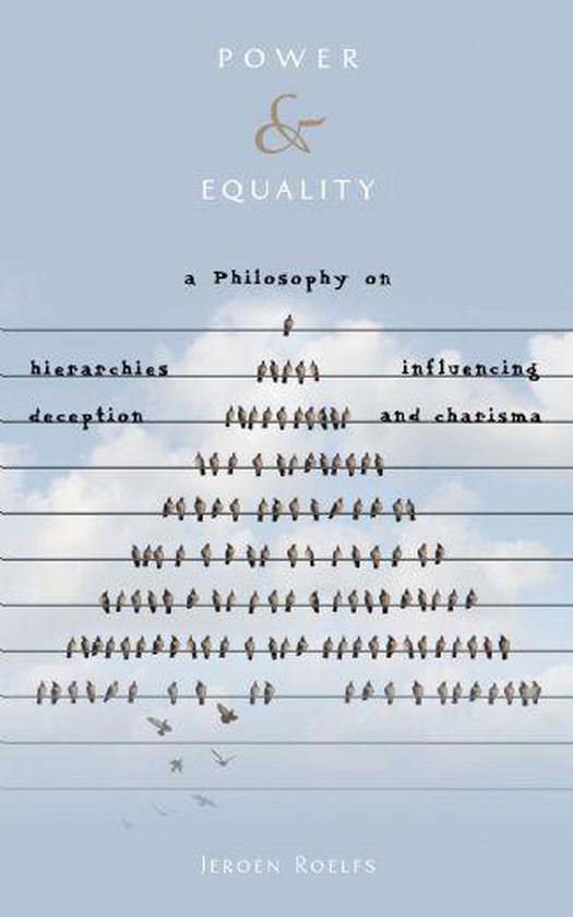 Power and equality - a philosophy on hierarchies, influencing, deception and charisma - Jeroen Roelfs pdf epub