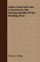Labor, Land And Law; A Search For The Missing Wealth Of The Working Poor